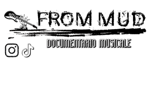 FROM MUD - Documentario musicale