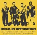 ROCK IN OPPOSITION: una canzone per resistere nel 70° anniversario della Liberazione